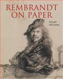 Rembrandt on Paper, Hilary Williams, 0892369736