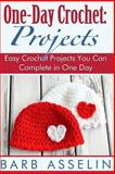 One-Day Crochet: Projects, Barb Asselin, 1500289736