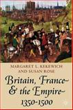 Britain, France and the Empire, 1350-1500, Rose, Susan and Kekewich, Margaret L., 0333689739