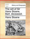 The Will of Sir Hans Sloane, Bart Deceased, Hans Sloane, 1140989731