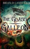 The Glass Galleon, brian lambert, 149236973X