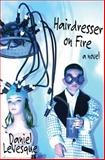 Hairdresser on Fire, Daniel LeVesque, 1933149736