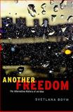 Another Freedom : The Alternative History of an Idea, Boym, Svetlana, 0226069737