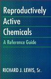 Reproductively Active Chemicals : A Reference Guide, Lewis, Richard J., 0471289736