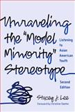 "Unraveling the ""Model Minority"" Stereotype : Listening to Asian American Youth, Lee, Stacey J., 0807749737"