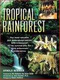 Tropical Rainforest : Our Most Valuable and Endangered Habitat with a Blueprint for Its Survival into the Third Millennium, Newman, Arnold, 0816039739