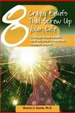 8 Crazy Beliefs That Screw up Your Life, Sharon S. Esonis, 0979949734