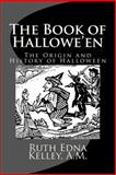 The Book of Hallowe'en, Ruth Edna, Ruth Edna Kelley, A.M., 1495949737