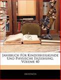Jahrbuch Für Kinderheilkunde Und Physische Erziehung, Volumes 26-50, Anonymous, 1142849740