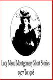 Lucy Maud Montgomery Short Stories, 1907 To 1908, L. M. Montgomery, 1481119745