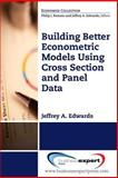 Building Better Econometric Models Using Cross Section and Panel Data, Edwards, Jeffrey A., 1606499742