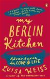 My Berlin Kitchen, Luisa Weiss, 0147509742