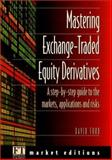 Mastering Exchange Trades Equity Derivative : A Step-by-Step Guide to the Markets, Applications and Risks, Ford, David F., 0273619748