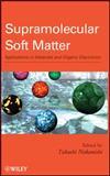 Supramolecular Soft Matter : Applications in Materials and Organic Electronics, Nakanishi, Takashi, 0470559748