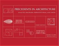 Precedents in Architecture : Analytic Diagrams, Formative Ideas, and Partis, Clark, Roger H. and Pause, Michael, 0471479748
