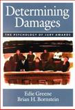 Determining Damages : The Psychology of Jury Awards, Greene, Edie and Bornstein, Brian H., 1557989745