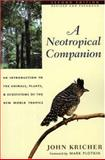 A Neotropical Companion - An Introduction to the Animals, Plants, and Ecosystems of the New World Tropics, Kricher, John, 0691009740