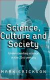 Science, Culture and Society : Understanding Science in the 21st Century, Erickson, Mark, 0745629741