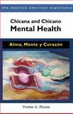 Chicana and Chicano Mental Health : Alma, Mente y Corazón, Flores, Yvette G., 0816529744
