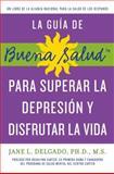 La Guia de Buena Salud para Superar la Depressión y Disfrutar la Vida, Jane L. Delgado, 1557049742