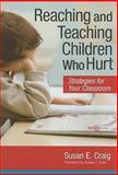 Reaching and Teaching Children Who Hurt : Strategies for Your Classroom, Craig, Susan E., 1557669740