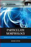 Particulate Morphology : Mathematics Applied to Particle Assemblies, Gotoh, Keishi, 0123969743