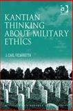 Kantian Thinking about Military Ethics, Ficarrotta, J. Carl, 0754699749