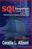 Sql Simplified : Learn to Read and Write Structured Query Language, Allison, Cecelia L., 1410729745