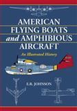 American Flying Boats and Amphibious Aircraft, E. R. Johnson, 0786439742