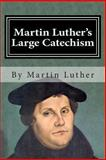 Martin Luther's Large Catechism, Martin Luther, 1482309742