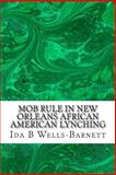 Mob Rule in New Orleans African American Lynching, Ida B. Wells-Barnett, 1484839749