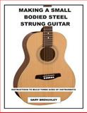Making a Small Bodied Steel Strung Guitar, Gary Brenchley, 1500359742