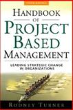 The Handbook of Project-Based Management : Leading Strategic Change in Organizations, Turner, J. Rodney, 0071549749