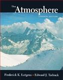 The Atmosphere : An Introduction to Meteorology, Lutgens, Frederick K. and Tarbuck, Edward J., 0137429746
