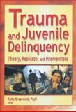 Trauma and Juvenile Delinquency : Theory, Research, and Interventions, Ricky Greenwald, 0789019744