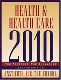 Health and Health Care 2010 : The Forecast, the Challenge, Institute for the Future Staff, 078795974X