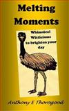 Melting Moments Whimsical Witticisms to Brighten Your Day, Anthony Thorogood, 1495329747