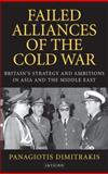 Failed Alliances of the Cold War : Britain's Strategy and Ambitions in Asia and the Middle East, Dimitrakis, Panagiotis, 1848859740
