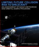 Limiting Future Collision Risk to Spacecraft : An Assessment of NASA's Meteoroid and Orbital Debris Programs, Committee for the Assessment of NASA's Orbital Debris Programs and National Research Council, 0309219744