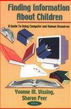 Finding Information about Children : A Guide to Using Computer and Human Resources, Vissing, Yvonne Marie and Peer, Sharon, 1560729740