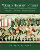 World History in Brief : Major Patterns of Change and Continuity, Volume 1 (to 1450), Stearns, Peter N., 0205709745