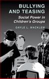 Bullying and Teasing : Social Power in Children's Groups, Macklem, Gayle L., 0306479745