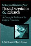 Writing and Publishing Your Thesis, Dissertation, and Research : A Guide for Students in the Helping Professions, Heppner, P. Paul and Heppner, Mary J., 0534559743
