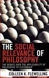 The Social Relevance of Philosophy : The Debate over the Applicability of Philosophy to Citizenship, Flewelling, Colleen K., 073910974X