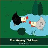 The Hungry Chickens, Amber C. Townsend, 0980129745