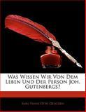 Was Wissen Wir Von Dem Leben Und Der Person Joh. Gutenbergs?, Karl Franz Otto Dziatzko, 1141709740