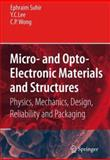 Micro- and Opto-Electronic Materials and Structures: Physics, Mechanics, Design, Reliability, Packaging : Volume 1 Materials Physics / Materials Mechanics. Volume 2 Physical Design / Reliability and Packaging, , 0387279741