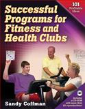 Successful Programs for Fitness and Health Clubs : 101 Profitable Ideas, Coffman, Sandy, 0736059741