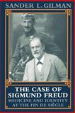 The Case of Sigmund Freud : Medicine and Identity at the Fin de Siècle, Gilman, Sander L., 0801849748