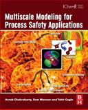 Multiscale Modeling for Process Safety Applications, Chakrabarty, Arnab and Mannan, Sam, 0123969751